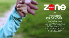 Reportage M6 Zone interdite « Mineurs en danger : enquête sur les scandaleuses défaillances de l'aide sociale à l'enfance »